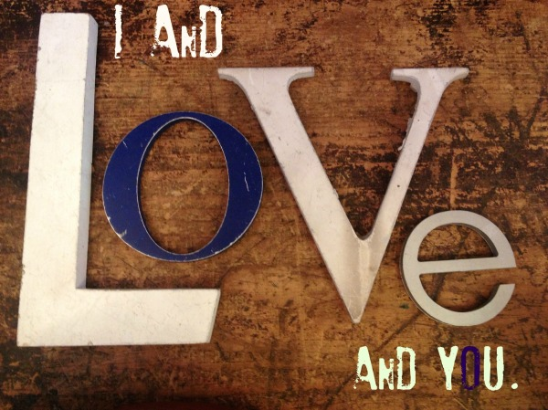 i and love and you